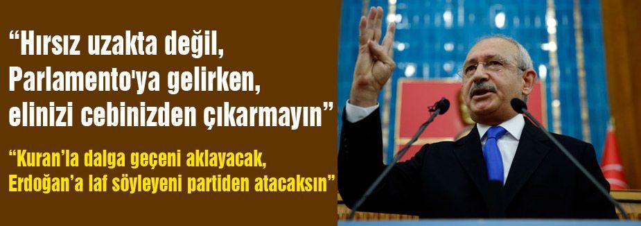 Kılıçdaroğlu;' Hırsız uzakta değil'