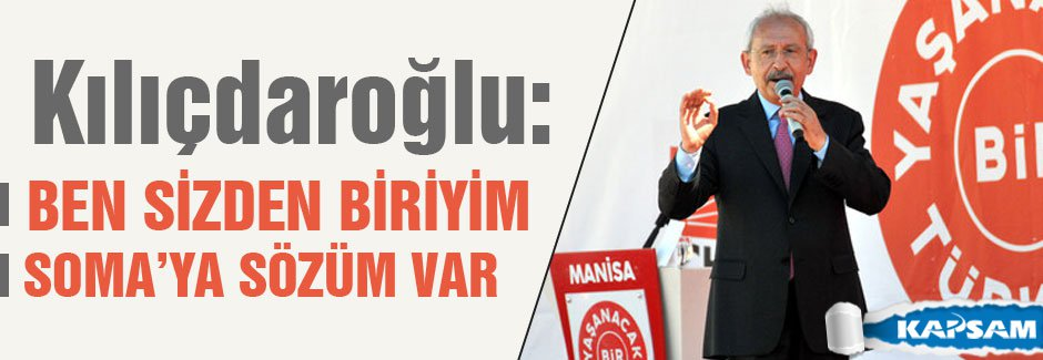 Kılıçdaroğlu: Soma'ya sözüm var'