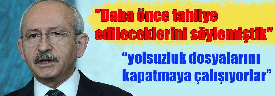 Kılıçdaroğlu tahliye kararlarını değerlendirdi