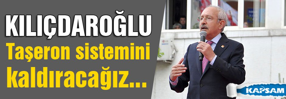 Kılıçdaroğlu: Taşeron sistemini kaldıracağız..