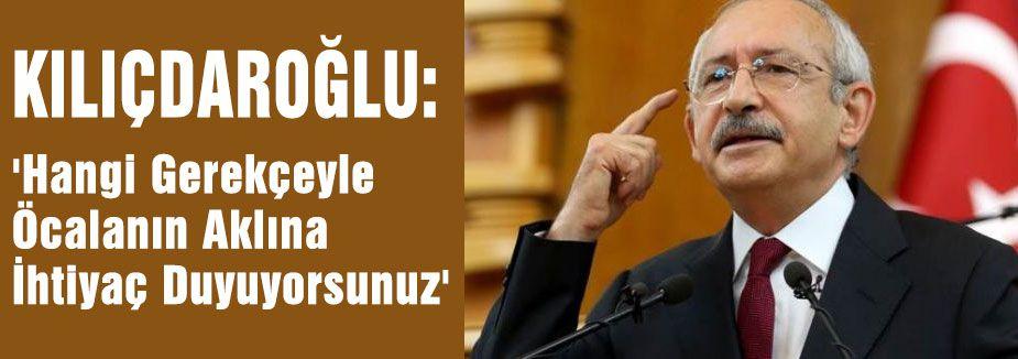 Kılıçdaroğlu:'Hangi Gerekçeyle Öcalanın Aklına İhtiyaç Duyuyorsunuz'