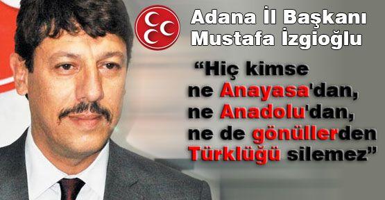 Kimse Anayasadan ve Gönüllerden Türklüğü Silemez