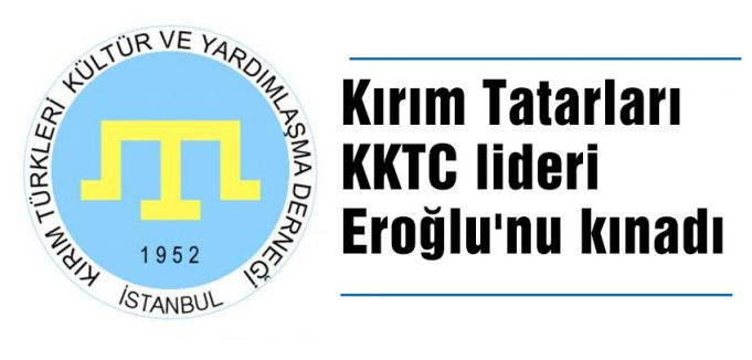 Kırım Tatarları KKTC lideri Eroğlu'nu kınadı