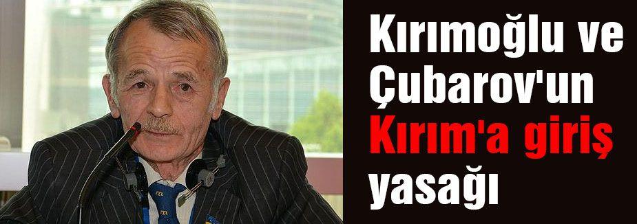 Kırımoğlu ve Çubarov'a Kırım'a giriş yasaklandı