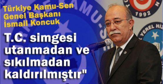 Koncuk: Bu devletin adı Türkiye Cumhuriyeti değilse nedir?