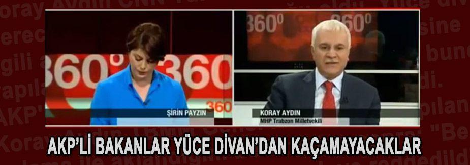 Koray Aydın; AKP'li Bakanlar Yüce Divan'dan Kaçamayacak