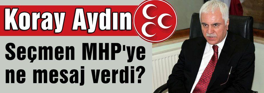 Koray Aydın: Seçmen MHP'ye ne mesaj verdi?
