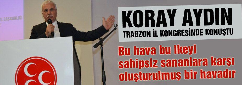 Koray Aydın Trabzon İl Kongresinde Konuştu