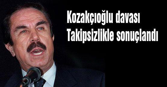 Kozakçıoğlu davası Takipsizlikle sonuçlandı