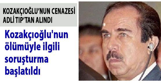 Kozakçıoğlu'nun ölümüyle ilgili soruşturma başlatıldı