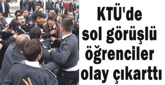 KTÜ'de sol görüşlü öğrenciler olay çıkarttı