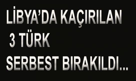 Libya'da 3 Türk serbest...