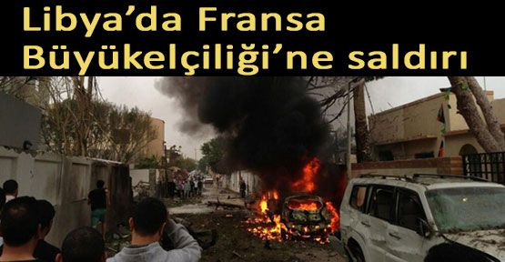 Lİbya'da Fransa Büyükelçiliğine Saldırı