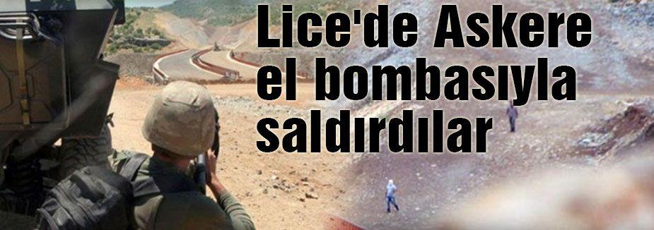 Lice'de Askere el bombasıyla saldırdılar