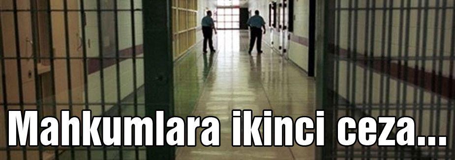 Mahkumlara ikinci ceza...