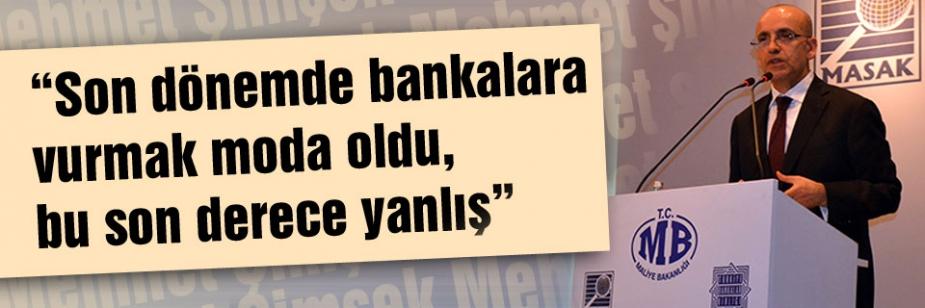 Maliye Bakanı: Bankalara vurmak moda oldu