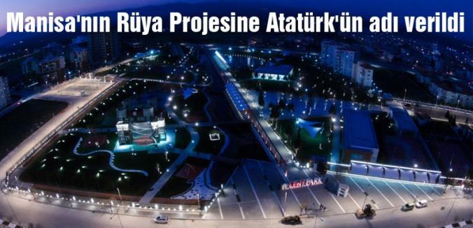 Manisa'nın Rüya Projesine Atatürk'ün adı verildi