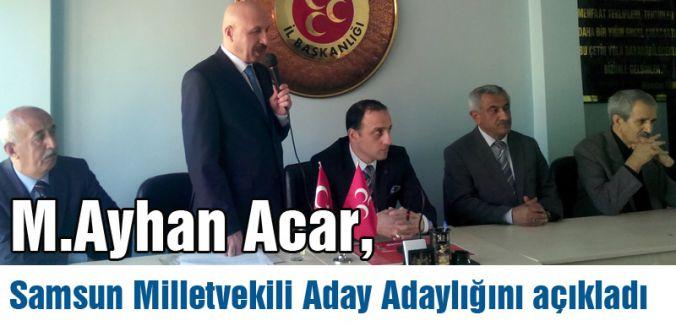 M.Ayhan Acar, Samsun Milletvekili Aday Adaylığını Açıkladı