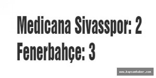 Medicana Sivasspor: 2 - Fenerbahçe: 3