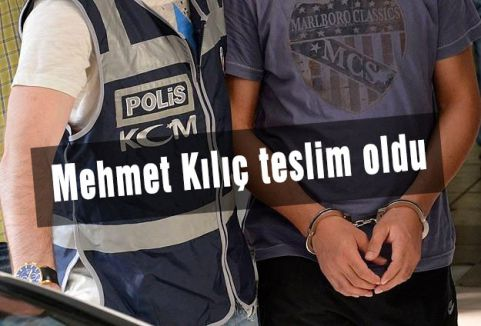 Mehmet Kılıç teslim oldu