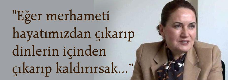 Meral Akşener; İnsanın içinden merhameti çektiğiniz zaman...