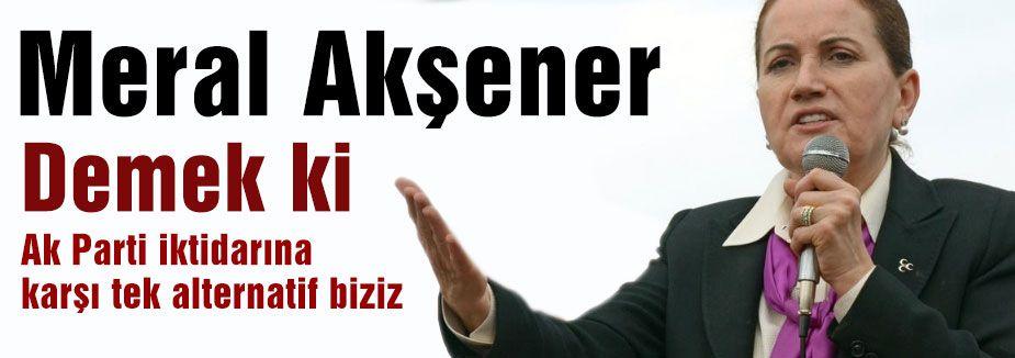 Meral Akşener, MHP İktidara Alternatif...
