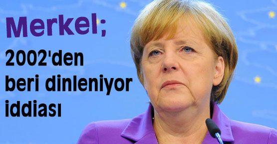 Merkel 2002'den beri dinleniyor iddiası