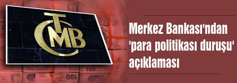 Merkez Bankası'ndan 'para politikası duruşu'