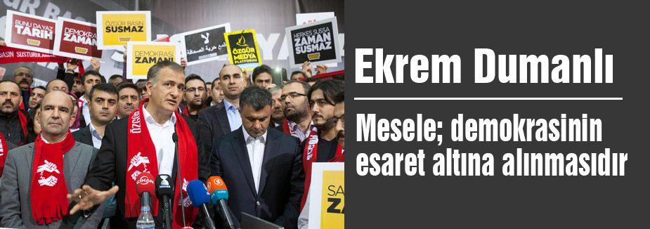 'Mesele; demokrasinin esaret altına alınmasıdır'