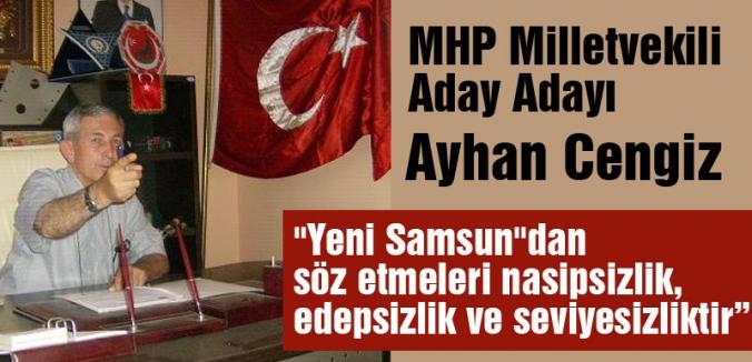 MHP A.Adayı Ayhan Cengiz; 'Bu Seviyesizliktir...'