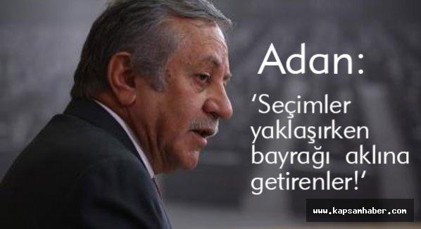 MHP Adan: Seçimler yaklaşırken bayrağı  aklına getirenler!