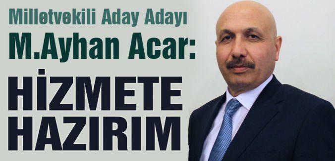 """MHP Aday Adayı Acar: """"Göreve Hazırım"""""""