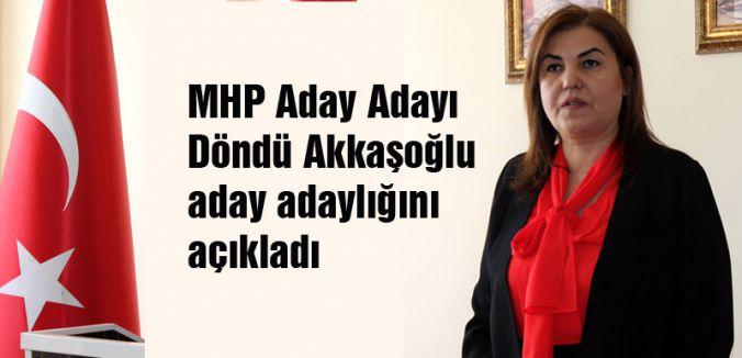 MHP'li Döndü Akkaşoğlu Adaylığını açıkladı