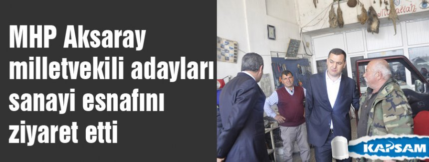 MHP Aksaray Adayları esnaf ziyaretinde