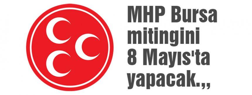 MHP Bursa mitingini 8 Mayıs'ta yapacak.,,