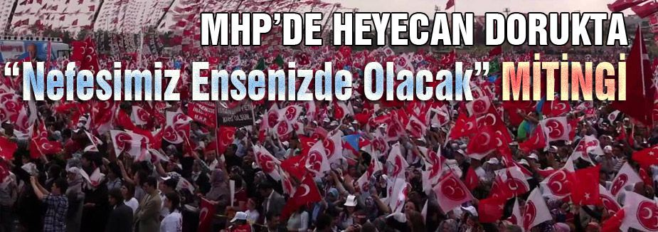 "MHP de ""Nefesimiz Ensenizde Olacak"" Mitingi"