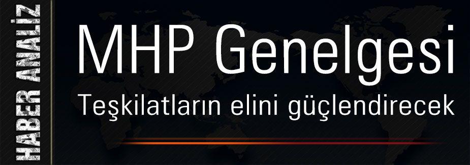 MHP Genelgesi Teşkilatların elini güçlendirecek