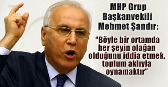 MHP Grup Başkanvekili Şandır'dan Şok iddia!