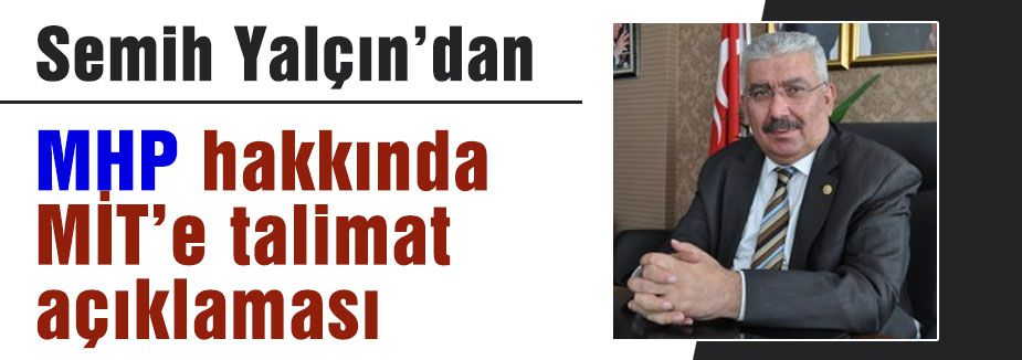 MHP Hakkında MİT'e Talimat Açıklaması