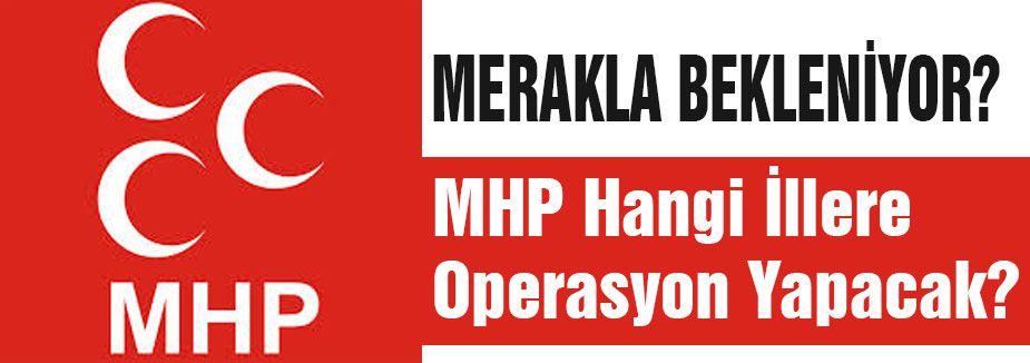 MHP Hangi İllerde Operasyon Yapacak?