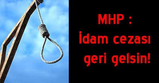 MHP : İdam cezası geri gelsin!