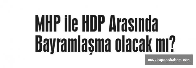 MHP ile HDP Arasında Bayramlaşma olacak mı?