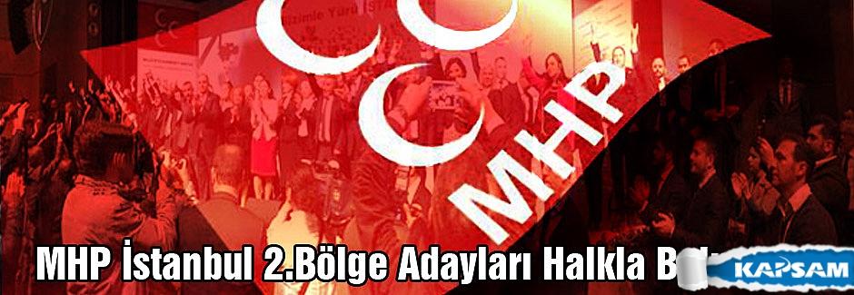 MHP İstanbul 2.Bölge Adayları Halkla Buluşuyor