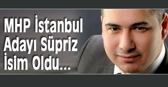 MHP İstanbul Adayı Süpriz İsim Oldu...