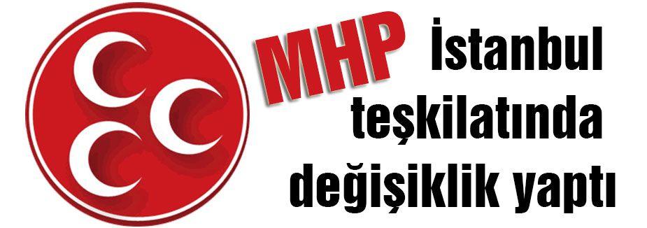 MHP, İstanbul teşkilatında değişiklik yaptı...