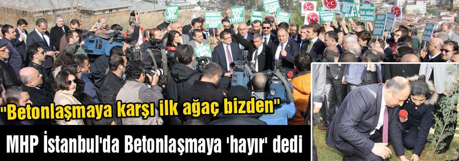 MHP İstanbul'da Betonlaşmaya 'hayır' dedi