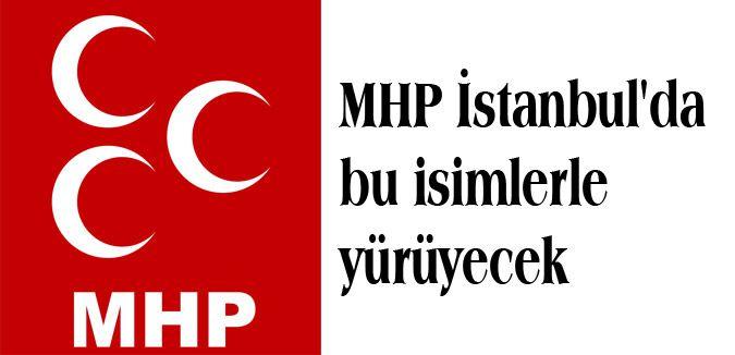 MHP İstanbul'da bu isimlerle yürüyecek