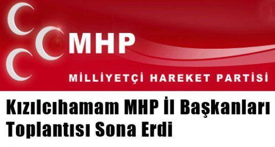 MHP Kızılcıhamam Başkanlar Toplantısı Sona Erdi
