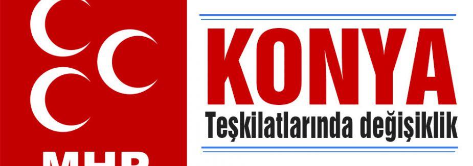 MHP Konya Teşkilatlarında Değişiklik yaptı