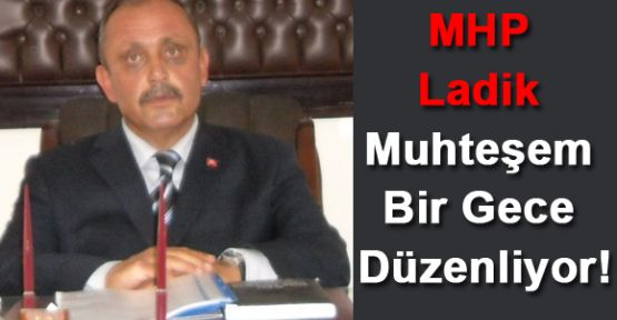MHP Ladik Muhteşem Bir Gece Düzenliyor!